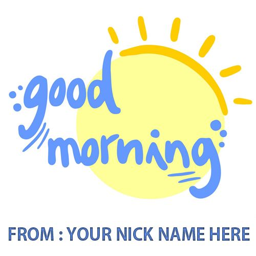Write Name On Best Morning Wishes Hd Whatsapp Picture Print Name On