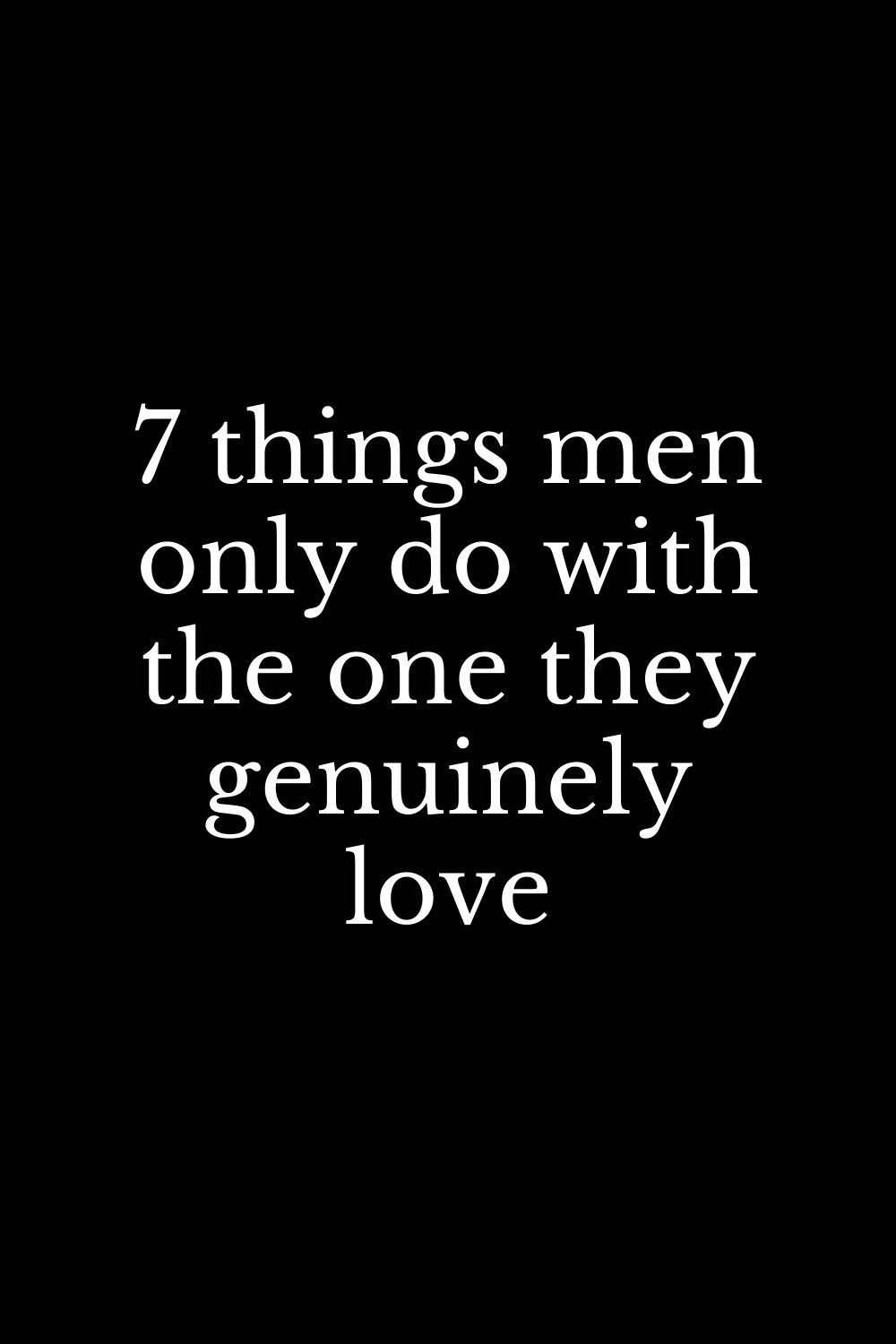 7 things men only do with the one they genuinely love