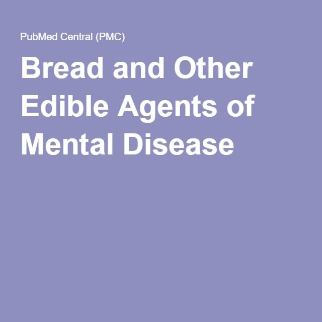 Bread and Other Edible Agents of Mental Disease | Mental ...