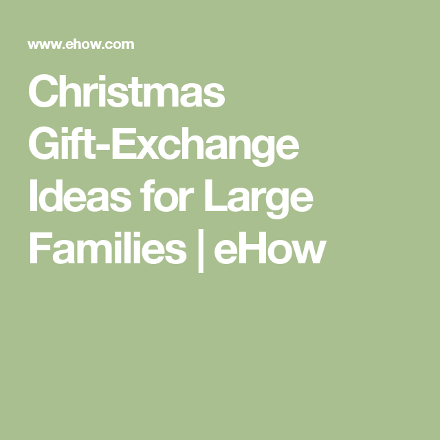 christmas gift exchange ideas for large families ehow - Christmas Gift Exchange Ideas For Large Families