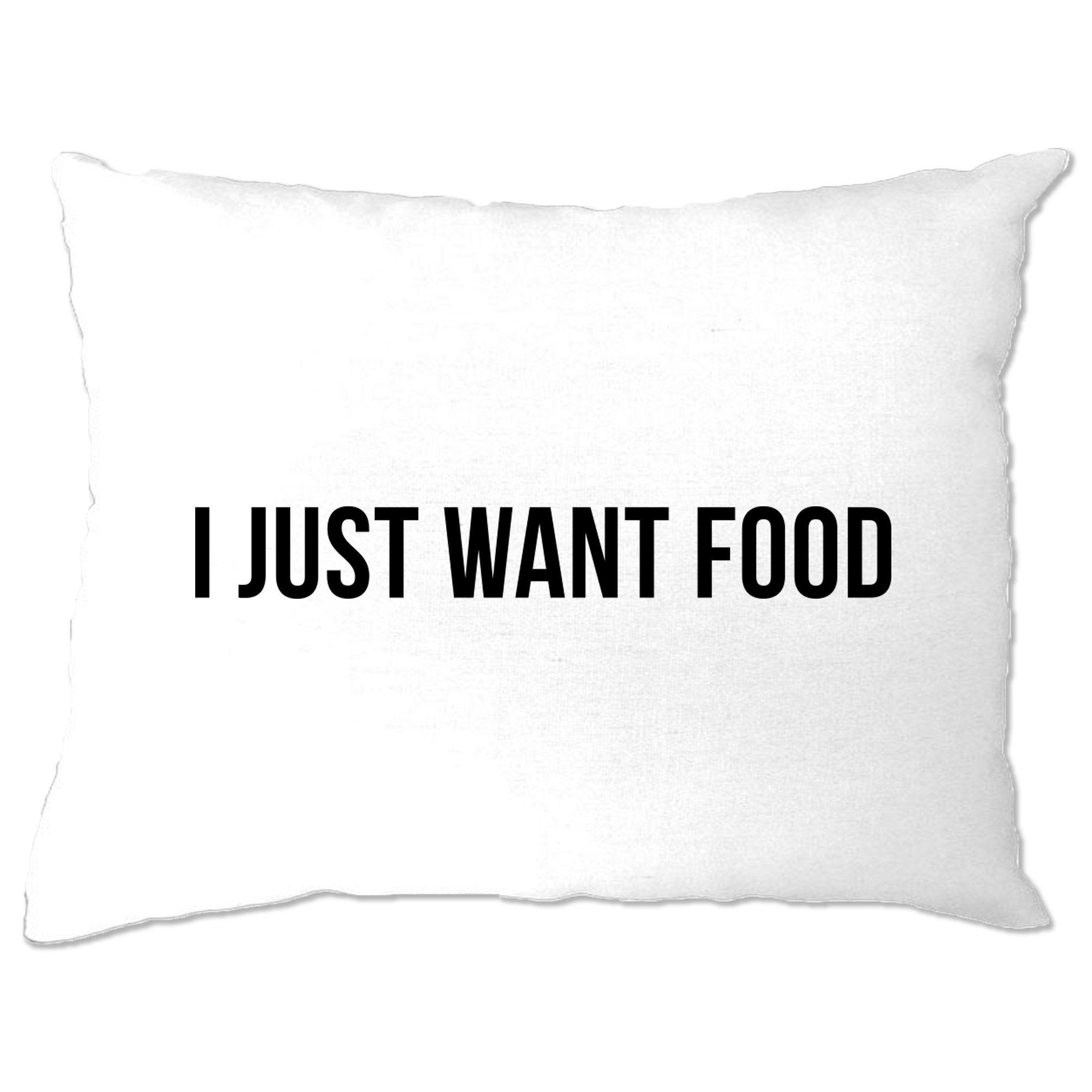 Novelty Pillow Case I Just Want Food Slogan