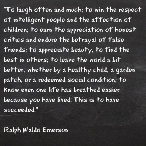 to know that even one life has breathed easier because you have lived, this is to have succeeded.