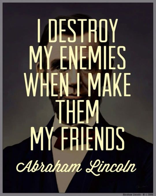 I Destroy My Enemies Lincoln Quotes Words Abraham Lincoln Quotes