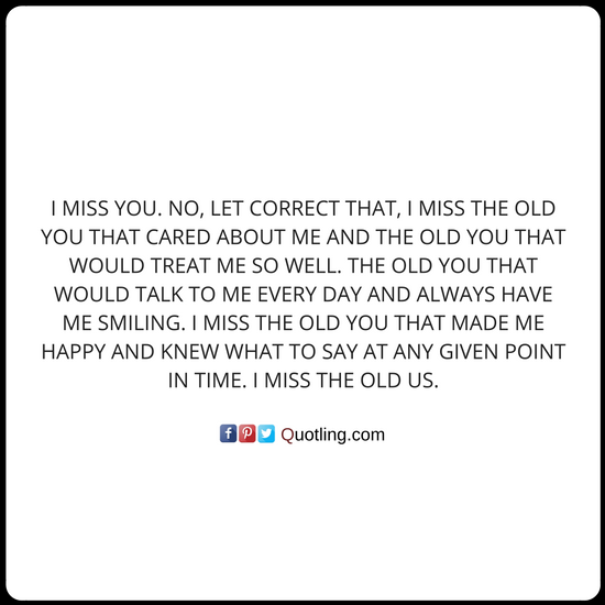 I Miss You No Let Correct That I Miss The Old You That Cared