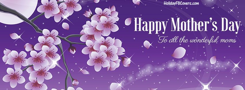 To All The Wonderful Moms Happy Mother S Day Facebook Cover Cover Pics For Facebook Happy Mothers Day Fb Cover Photos