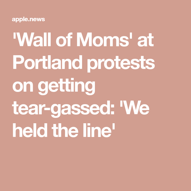 wall of moms at portland protests on getting tear gassed on wall of moms id=87157