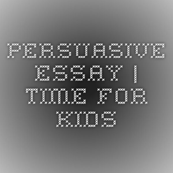 Time For Kids Persuasive Essay