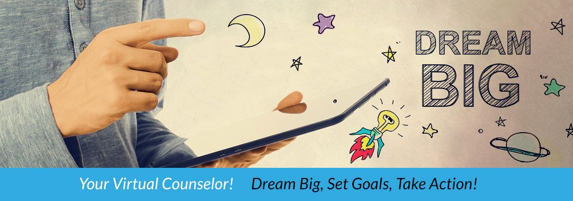 Your Virtual Counselor! Dream Big, Set Goals, Take Action