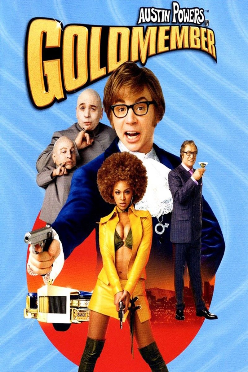love all 3 austin powers movies though goldmember is the