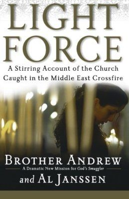 Light Force A Stirring Account Of The Church Caught In The Middle East Crossfire Amazon Books Christian Books Good Books Persecuted Christians