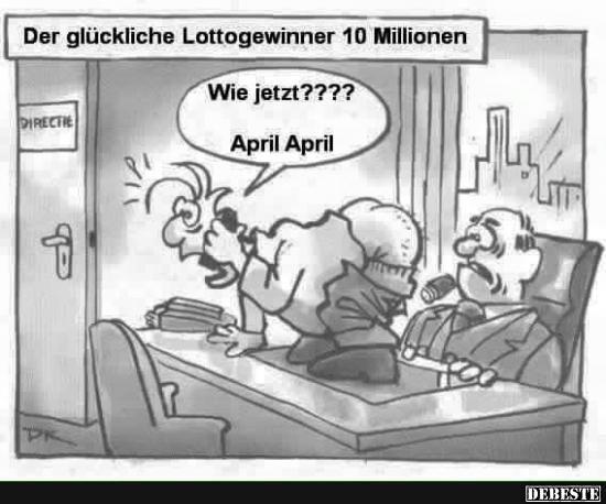 april sprüche lustig Der glückliche Lottogewinner 10 Milionen.. | Lustige Bilder  april sprüche lustig