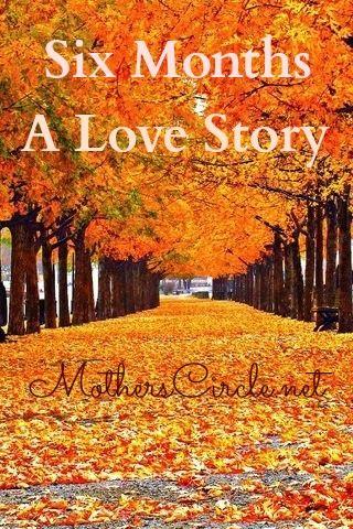 Six Months - A Love Story | MothersCircle.net
