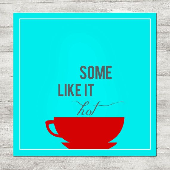 Kitchen poster decor Some like it hot tea cup print 4x4 8x8 humor ...