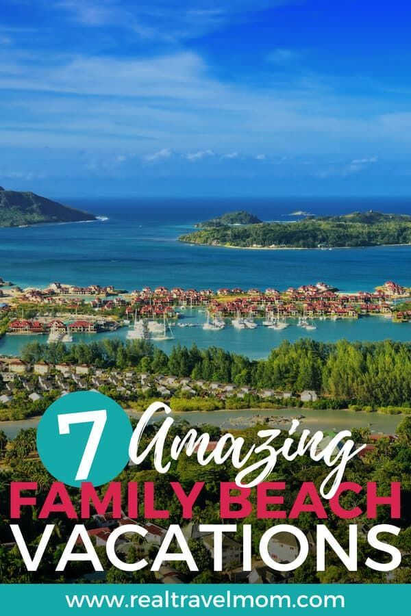 7 Amazing Family Beach Vacations For 2018 Beaches Around The World Best Family Vacation