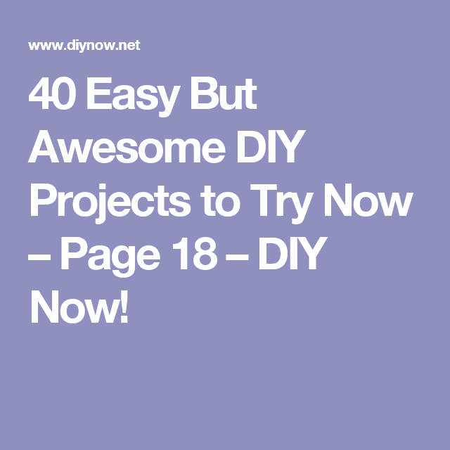40 Easy But Awesome DIY Projects to Try Now – Page 18 – DIY Now!