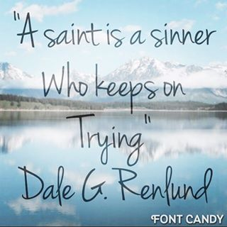 A Saint Is A Sinner Who Keeps On Trying Nelson Mandela As Quoted By Dale G Renlund