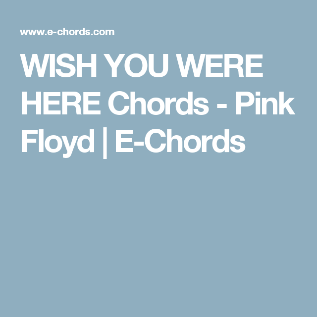 WISH YOU WERE HERE Chords - Pink Floyd | E-Chords | New
