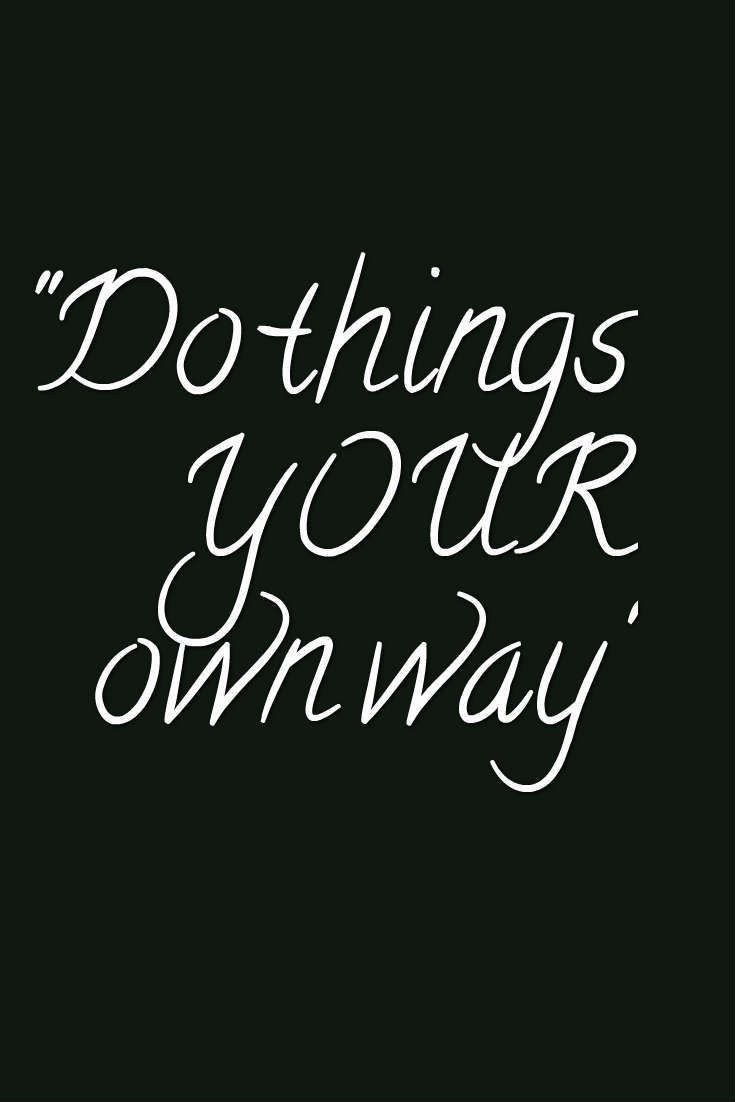 Do Things Your Own Way