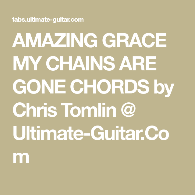 AMAZING GRACE MY CHAINS ARE GONE CHORDS by Chris Tomlin @ Ultimate ...