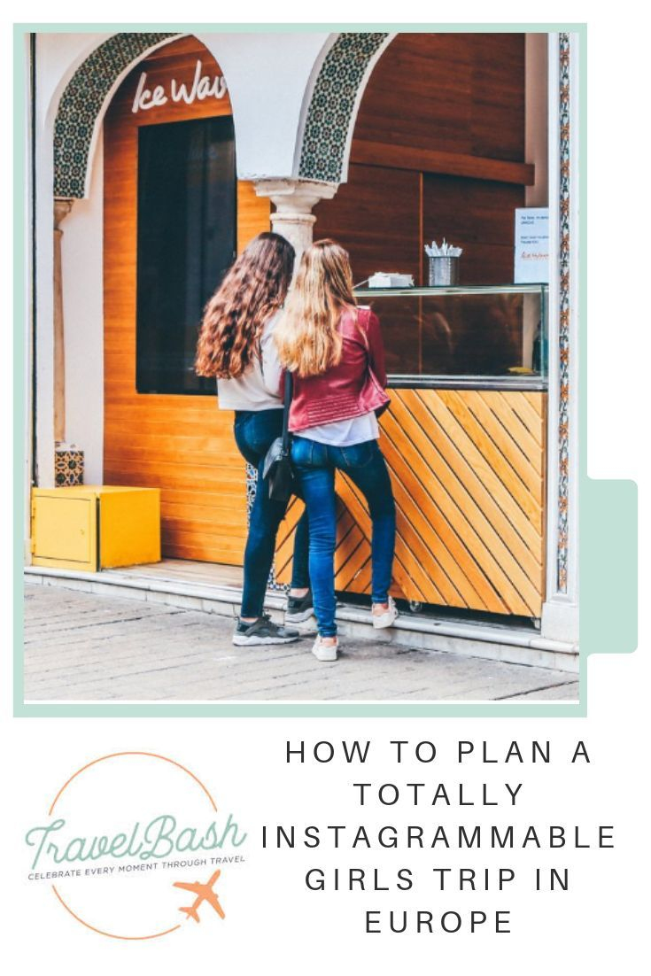 How to Plan a Totally Instagrammable Girls Trip in Europe