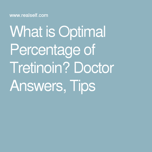 What is Optimal Percentage of Tretinoin? Doctor Answers, Tips