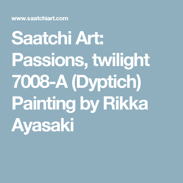 Saatchi Art: Passions, twilight 7008-A (Dyptich) Painting by Rikka Ayasaki