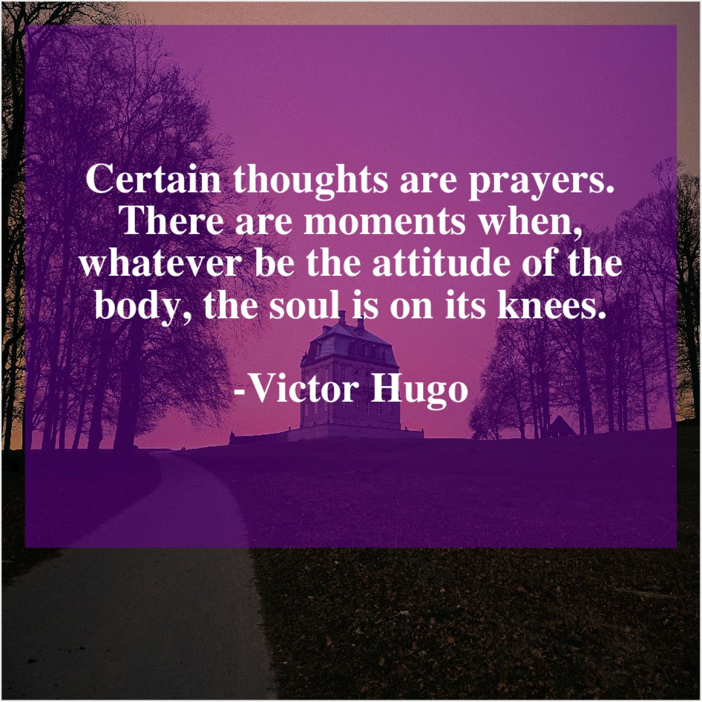 Victor Hugo Certain Thoughts Are Prayers There Victor Hugo Quotes Victor Hugo Favorite Book Quotes