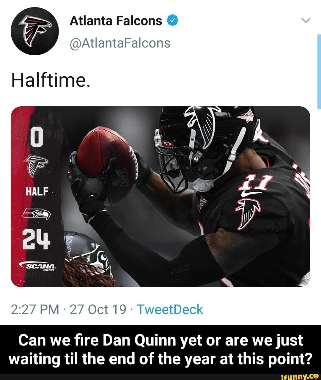 Atlanta Falcons A Atlantafalcons 2 27 Pm 27 Oct 19 Tweetdeck Can We fire Dan Quinn Yet Or Are Wejust Waiting Til The End Of The Year At This Point Can Atlanta Falcons Quinn Atlanta