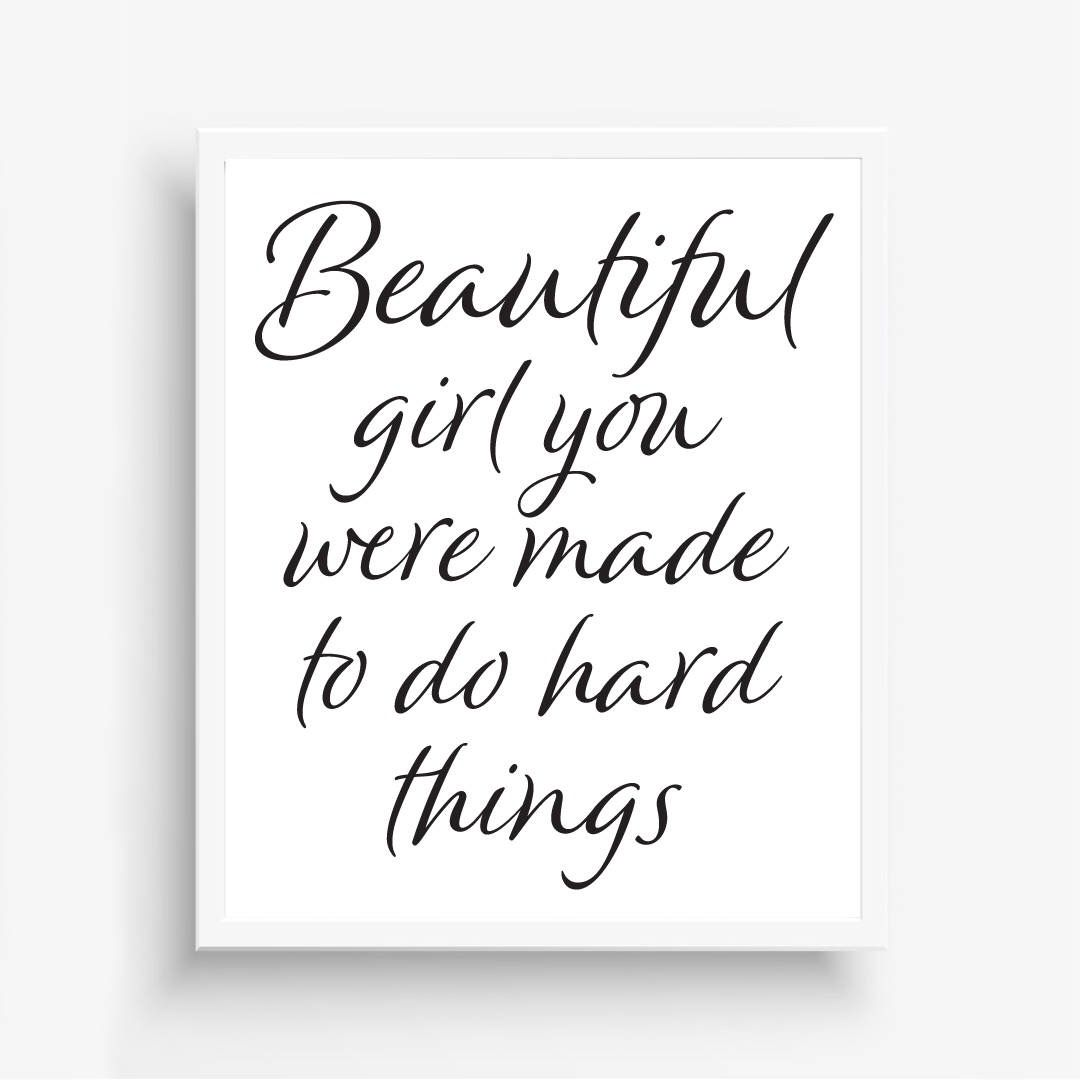 Beautiful Girl You Were Made To Do Hard Things Printable Quote