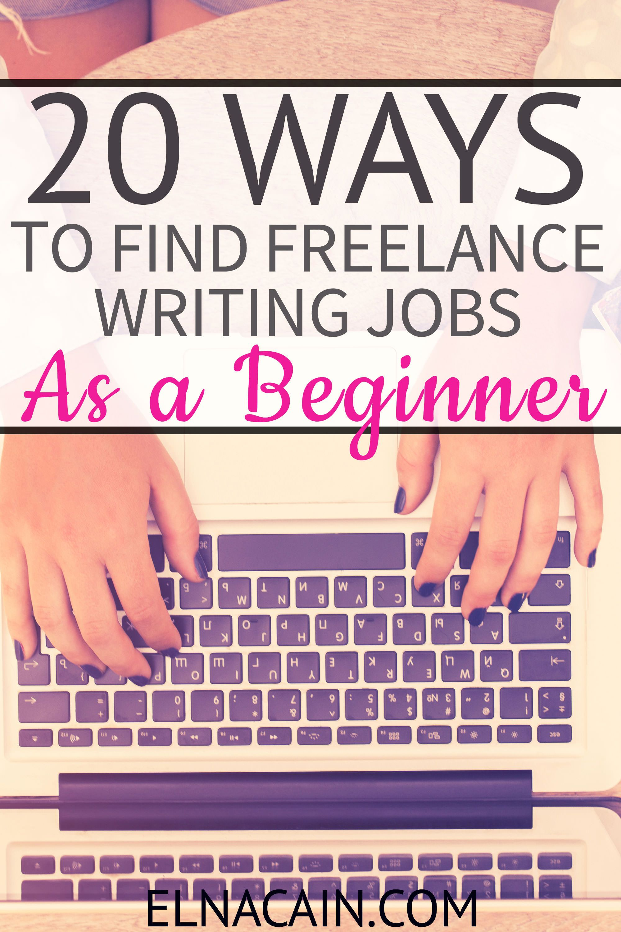 20 Ways To Find Freelance Writing Jobs As A Beginner Elna Cain Freelance Writing Jobs Make Money Writing Freelance Writing
