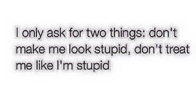 Don T Treat Me Like I M Stupid Stupid Quotes Words Quotes New Quotes