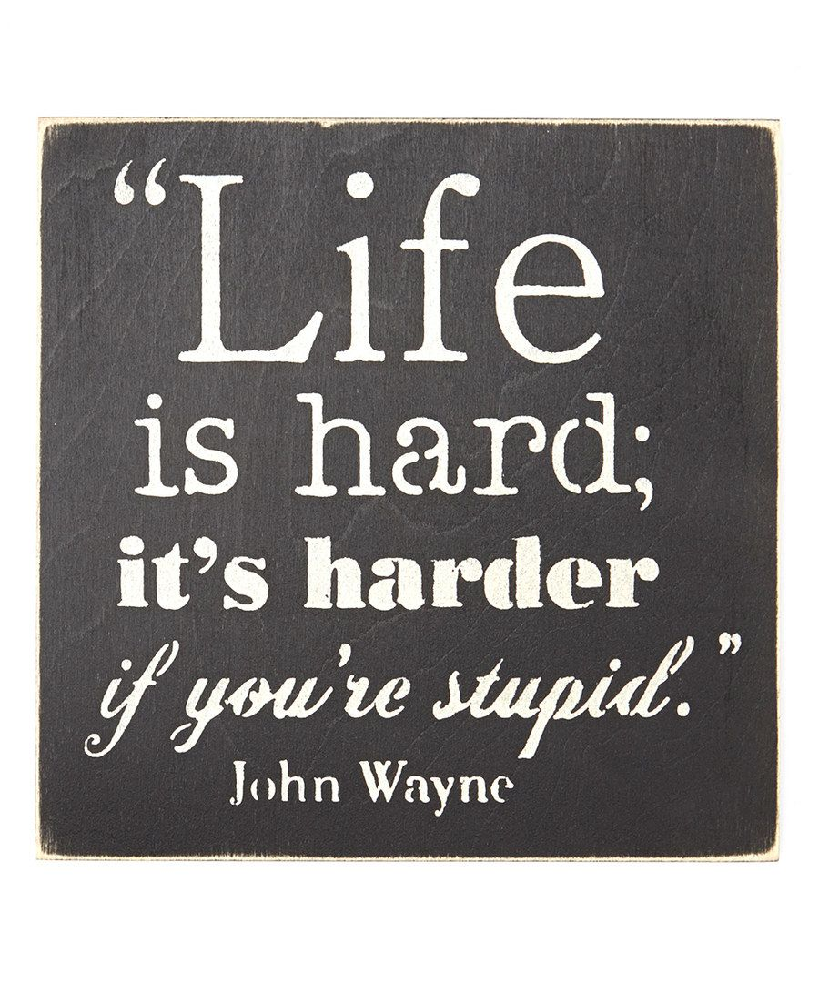 Life Is Hard Quotes: Look At This 'Life Is Hard, It's Harder If You're Stupid