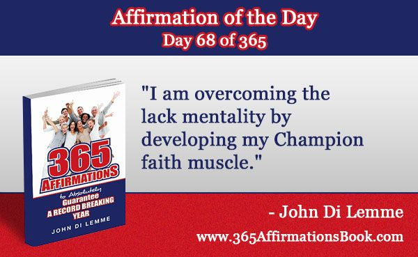 """Enjoy Today's Affirmation of the Day for March 9, 2017...Day *68* of the Year...""""I am Overcoming the Lack Mentality by Developing My Champion Faith Muscle!"""" - Say It Out Loud NOW!"""