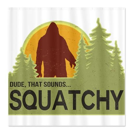 Dude That Sounds Squatchy Shower Curtain By Heathergreen Finding Bigfoot Bigfoot Cryptozoology
