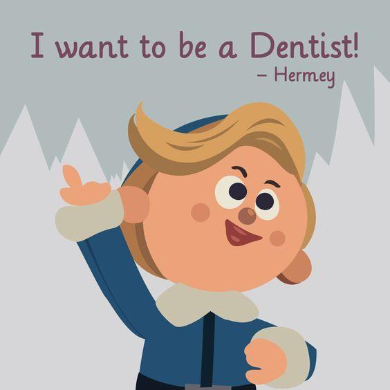 But Until Hermey Is A #dentist, Come Visit
