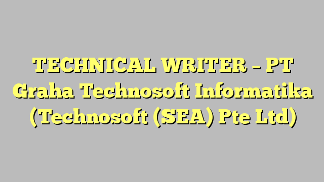 Technical Writer  Pt Graha Technosoft Informatika Technosoft