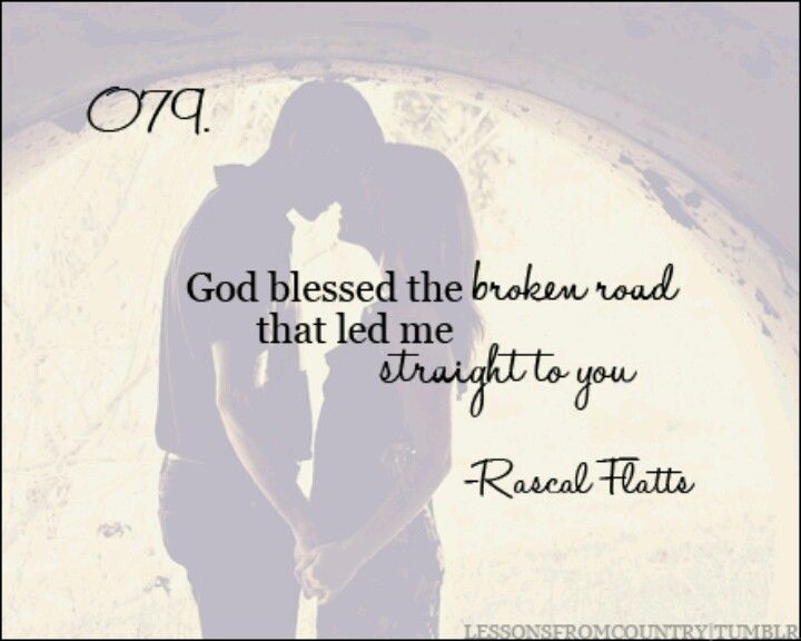 God Bless The Broken Road By Rascal Flatts Our Wedding Song