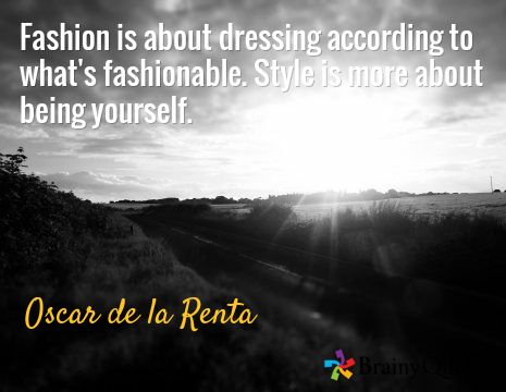 Fashion is about dressing according to what's fashionable. Style is more about being yourself. / Oscar de la Renta