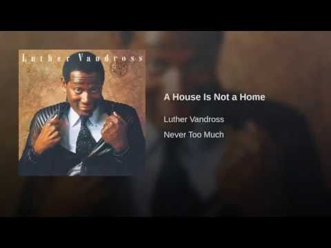 Youtube Luther Vandross A House Is Not A Home Luther Vandross