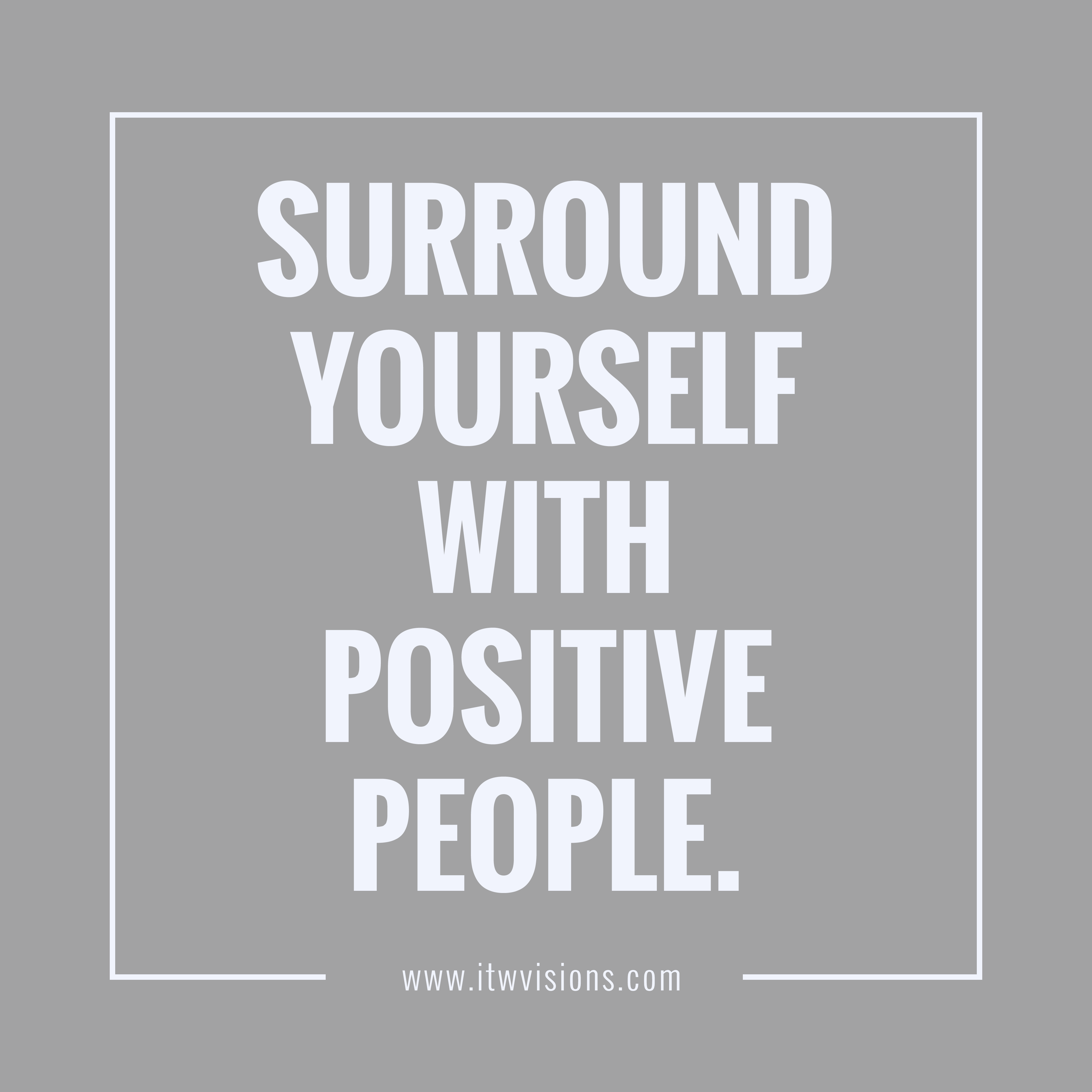 surround yourself with positive people and inspirational quotes! LOL ...