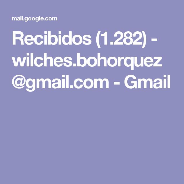 Recibidos (1.282) - wilches.bohorquez@gmail.com - Gmail