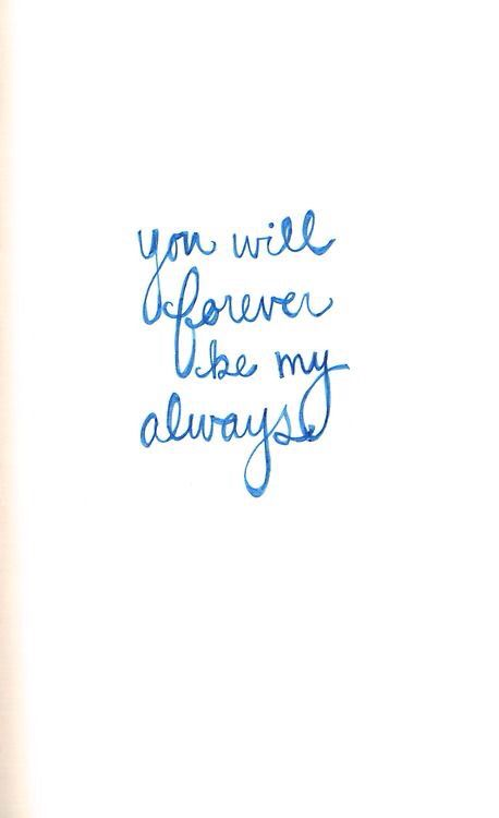 """""""You will forever be my always"""""""