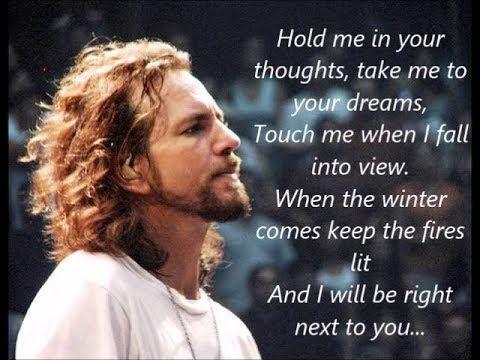 Eddie Vedder - Keep Me In Your Heart (lyrics) in 2019 | Pearl jam lyrics. Pearl jam quotes. Pearl jam eddie vedder