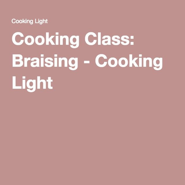 Cooking Class: Braising - Cooking Light