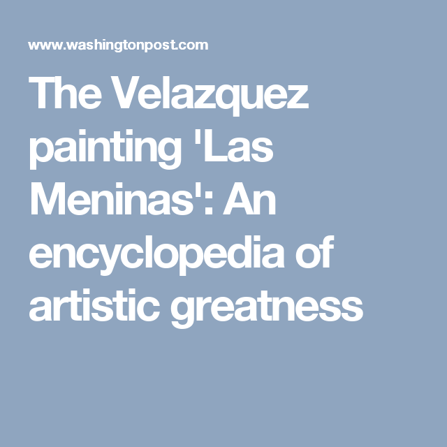 The Velazquez painting 'Las Meninas': An encyclopedia of artistic greatness
