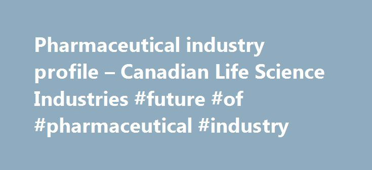 Pharmaceutical industry profile – Canadian Life Science Industries ...