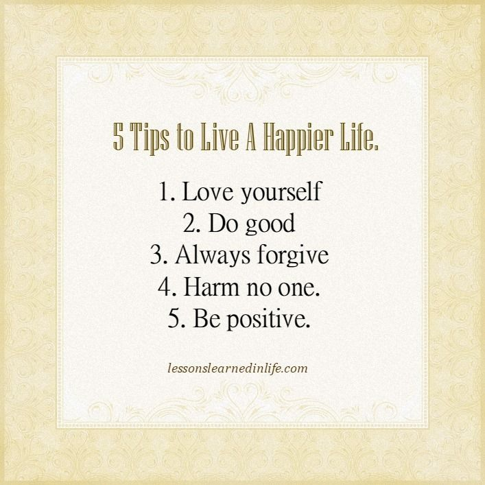 5 Tips To Live A Happier Life. Lessons Learned In Life Inc.