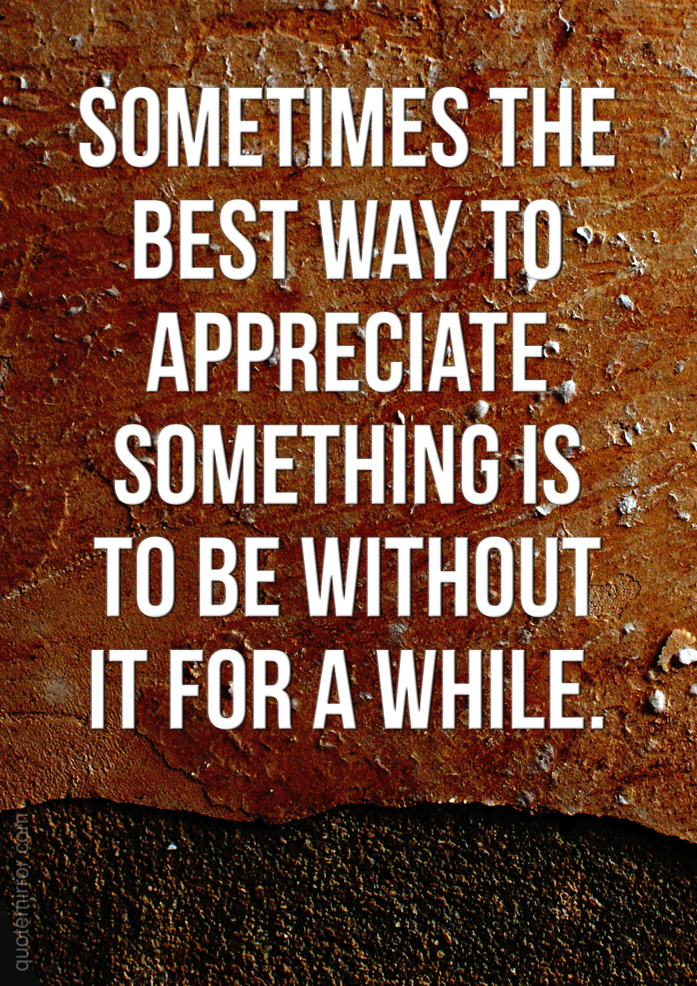 Sometimes the best way to appreciate something is to be without it for a while.  – #appreciation #attachment #wisdom http://www.quotemirror.com/proverbs/the-best-way/