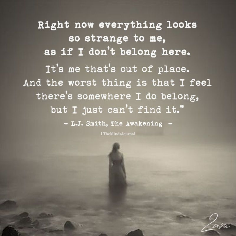 Right Now Everything Looks So Strange To Me Old Quotes Life Quotes Year Quotes