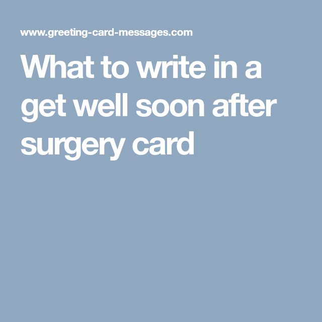 What To Write In A Get Well Soon After Surgery Card Pastor